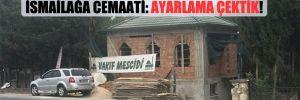 Çatalca'da kaçak inşaat yapan İsmailağa Cemaati: Ayarlama çektik!