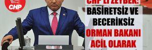 CHP'li Zeybek: Basiretsiz ve beceriksiz Orman Bakanı acil olarak istifa etmeli!