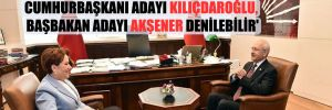 'Millet İttifakı'nın 2023 stratejisinin özü cumhurbaşkanı adayı Kılıçdaroğlu, başbakan adayı Akşener denilebilir'