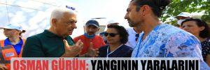 Osman Gürün: Yangının yaralarını birlikte saracağız!