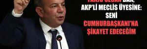 Tanju Özcan'dan, AKP'li Meclis üyesine: Seni Cumhurbaşkanı'na şikayet edeceğim
