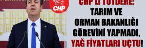 CHP'li Tutdere: Tarım ve Orman Bakanlığı görevini yapmadı, yağ fiyatları uçtu!