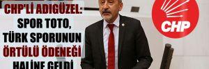 CHP'li Adıgüzel: Spor Toto, Türk sporunun örtülü ödeneği haline geldi