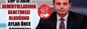 CHP'li Akın: Demiryollarının denetimsiz olduğunu aylar önce duyurduk!