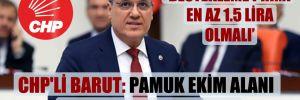 CHP'li Barut: Pamuk ekim alanı yarıdan fazla azaldı!