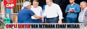 CHP'li Serter'den iktidara esnaf mesajı: Sandıkta size en ağır cezayı esnaf verecek!