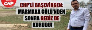CHP'li Başevirgen: Marmara Gölü'nden sonra Gediz de kurudu!