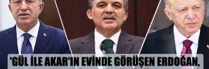 'Gül ile Akar'ın evinde görüşen Erdoğan, parlamenter sisteme dönüşü teklif etti'