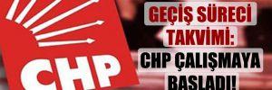 Geçiş süreci takvimi: CHP çalışmaya başladı!
