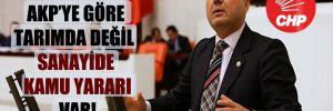 CHP'li Aygun: AKP'ye göre tarımda değil sanayide kamu yararı var!