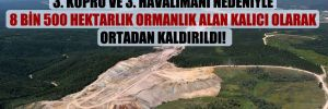 Kuzey Ormanları Araştırma Derneği: 3. Köprü ve 3. Havalimanı nedeniyle 8 bin 500 hektarlık ormanlık alan kalıcı olarak ortadan kaldırıldı!