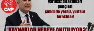 CHP'li Bakan: Umutsuz, işsiz, yarınsız bıraktıkları gençleri şimdi de yersiz, yurtsuz bıraktılar!