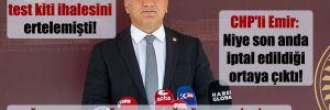 DMO, 20 milyon test kiti ihalesini ertelemişti! CHP'li Emir: Niye son anda iptal edildiği ortaya çıktı!