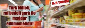 Türk Milleti, raf bedeli şartı ile mağdur edilmemelidir!