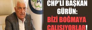 CHP'li Başkan Gürün: Bizi boğmaya çalışıyorlar!