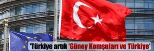 'Türkiye artık 'Güney Komşuları ve Türkiye' adı altında kurulan bölümde yer alacak'