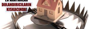 Ucuz kiralık ev arayanlar dolandırıcıların kıskacında!
