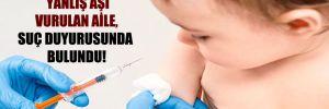 Bebeklerine yanlış aşı vurulan aile, suç duyurusunda bulundu!