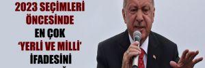 'Erdoğan'dan 2023 seçimleri öncesinde en çok 'yerli ve milli' ifadesini duyacağız'