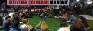 'Yurt sorunu, AKP'nin bilerek ve isteyerek çözmediği bir konu'