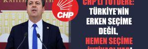 CHP'li Tutdere: Türkiye'nin erken seçime değil, hemen seçime ihtiyacı var!