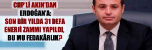 CHP'li Akın'dan Erdoğan'a: Son bir yılda 31 defa enerji zammı yapıldı, bu mu fedakârlık?