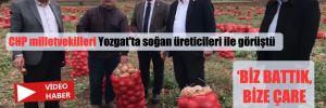 CHP milletvekilleri Yozgat'ta soğan üreticileri ile görüştü: Altın değerindeki soğanımız alıcı bulamıyor!