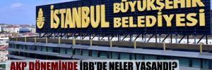 AKP döneminde İBB'de neler yaşandı?