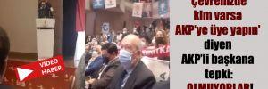 'Çevrenizde kim varsa AKP'ye üye yapın' diyen AKP'li başkana tepki: Olmuyorlar!