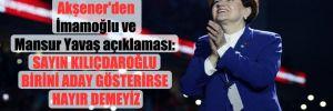 Akşener'den İmamoğlu ve Mansur Yavaş açıklaması: Sayın Kılıçdaroğlu birini aday gösterirse hayır demeyiz