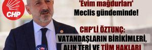 CHP'li Öztunç: Vatandaşların birikimleri, alın teri ve tüm hakları yok sayıldı!