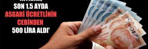 'İktidar, son 1.5 ayda asgari ücretlinin cebinden 500 lira aldı'