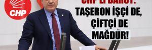 CHP'li Barut: Taşeron işçi de, çiftçi de mağdur!
