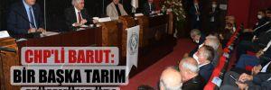 CHP'li Barut: Bir başka tarım mümkündür!