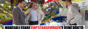 Manisalı esnaf CHP'li Başevirgen'e içini döktü: Bu sistemin artık değişmesini istiyoruz!