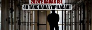 Yıl sonunda 68 cezaevi bitecek, 2024'e kadar ise 40 tane daha yapılacak!