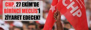 CHP 27 Ekim'de Birinci Meclis'i ziyaret edecek!