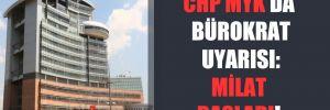 CHP MYK'da bürokrat uyarısı: Milat başladı!