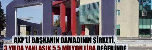AKP'li başkanın damadının şirketi, 3 yılda yaklaşık 5.5 milyon lira değerinde ihale almış!