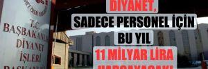 Diyanet, sadece personel için bu yıl 11 milyar lira harcayacak!