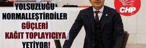 CHP'li Aytekin: Yolsuzluğu normalleştirdiler güçleri kağıt toplayıcıya yetiyor!