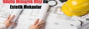Ödüllü Mimarlık Ofisi ile Estetik Mekanlar