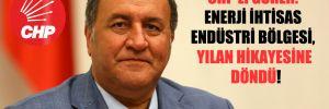 CHP'li Gürer: Enerji İhtisas Endüstri Bölgesi, yılan hikayesine döndü!