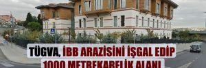 TÜGVA, İBB arazisini işgal edip, 1000 metrekarelik alanı otopark olarak kullanıyor iddiası!