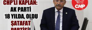 CHP'li Kaplan: AK Parti 18 yılda oldu şatafat partisi!
