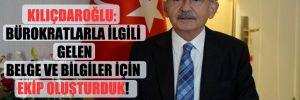 Kılıçdaroğlu: Bürokratlarla ilgili gelen belge ve bilgiler için ekip oluşturduk!