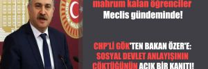 Eğitim hakkından mahrum kalan öğrenciler Meclis gündeminde! CHP'li Gök'ten Bakan Özer'e: Sosyal devlet anlayışının çöktüğünün açık bir kanıtı!