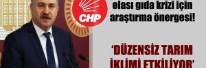 CHP'li Gök'ten, olası gıda krizi için araştırma önergesi!