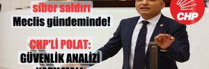 Üniversitelere yapılan siber saldırı Meclis gündeminde! CHP'li Polat: Güvenlik analizi yapılmalı!