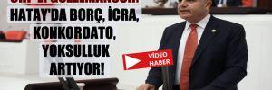 CHP'li Güzelmansur: Hatay'da borç, icra, konkordato, yoksulluk artıyor!